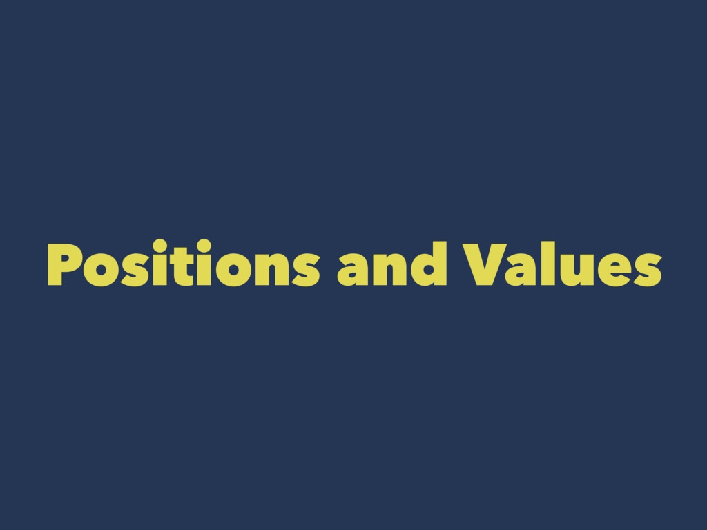 Positions and Values