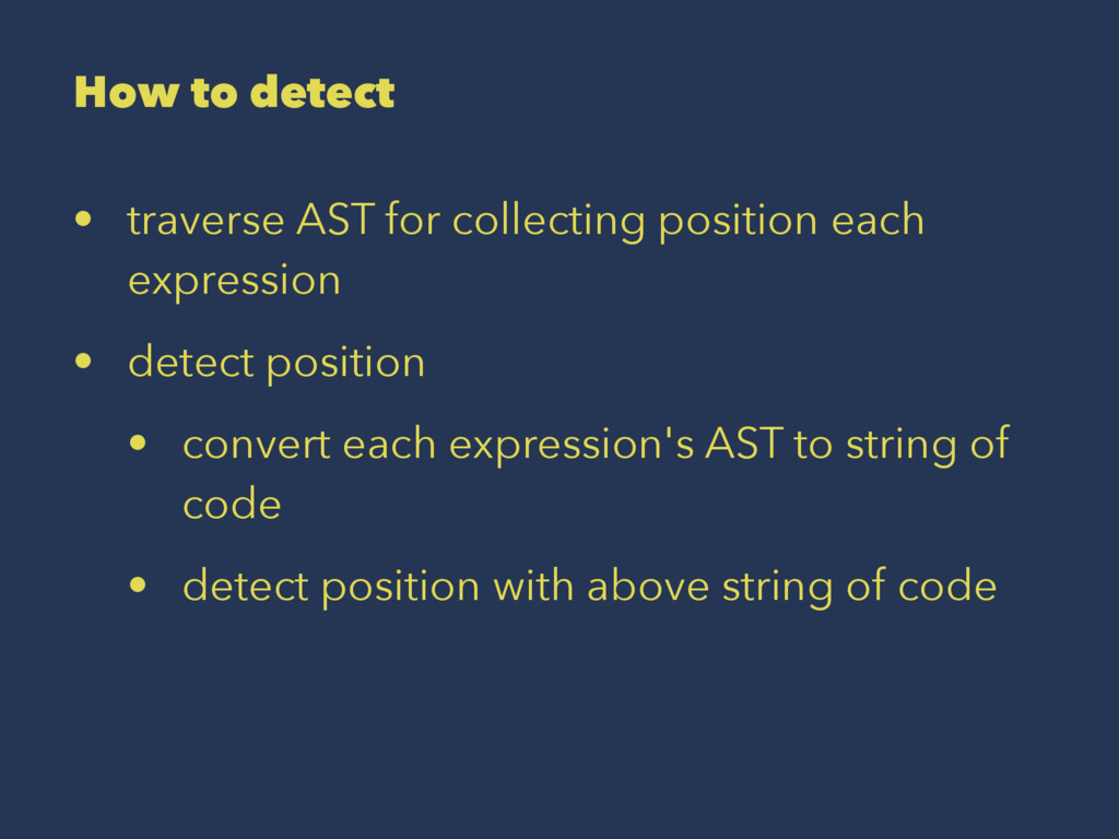 How to detect • traverse AST for collecting pos...