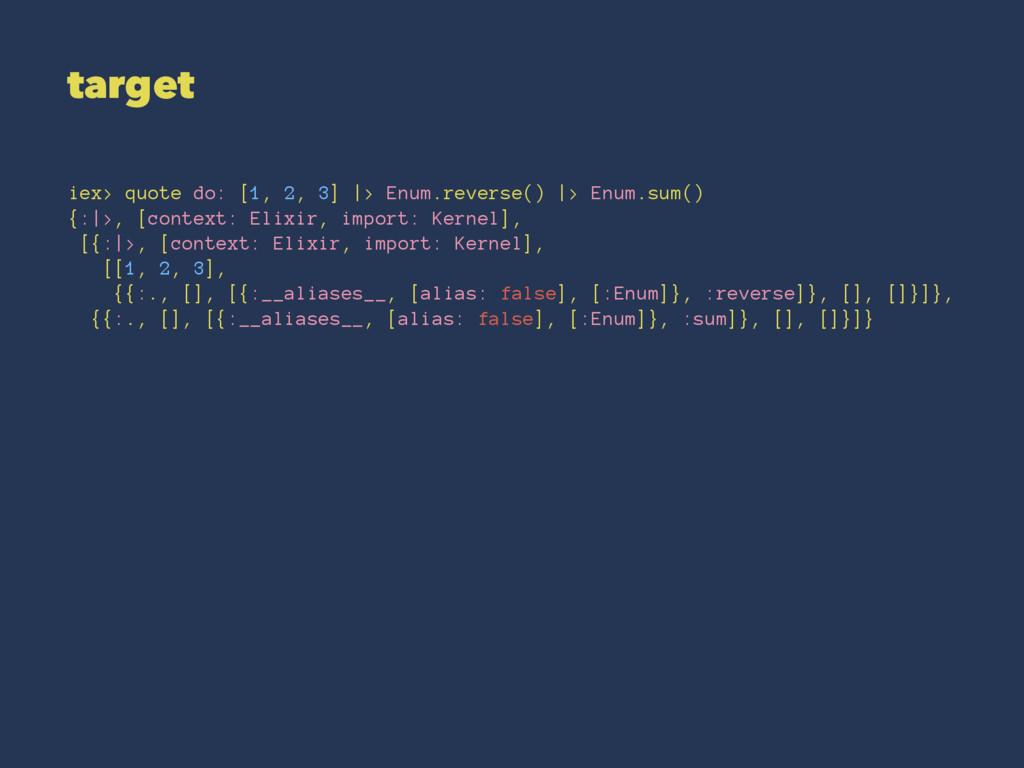 target iex> quote do: [1, 2, 3] |> Enum.reverse...