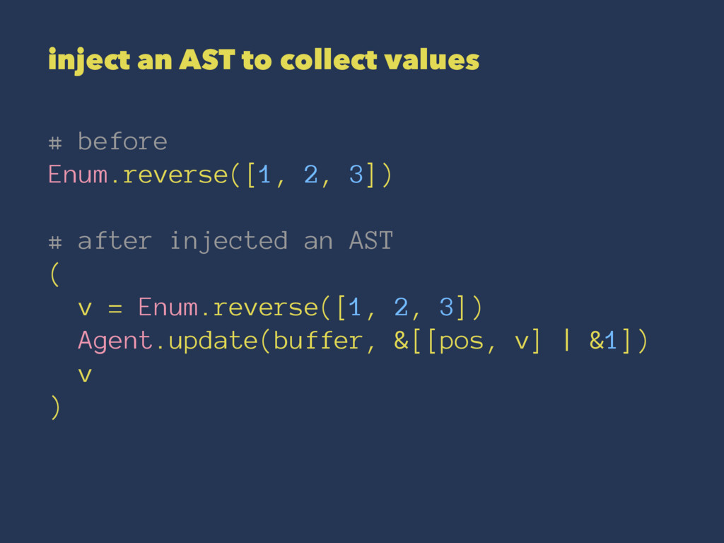 inject an AST to collect values # before Enum.r...