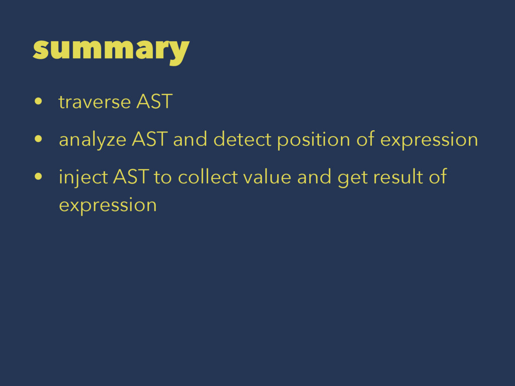 summary • traverse AST • analyze AST and detect...