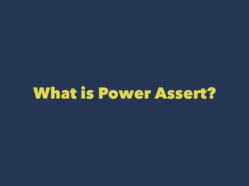 What is Power Assert?