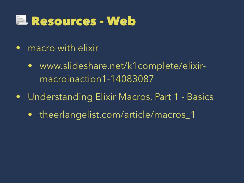 ! Resources - Web • macro with elixir • www.sli...