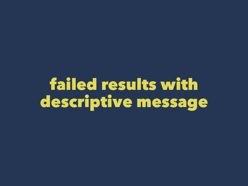 failed results with descriptive message