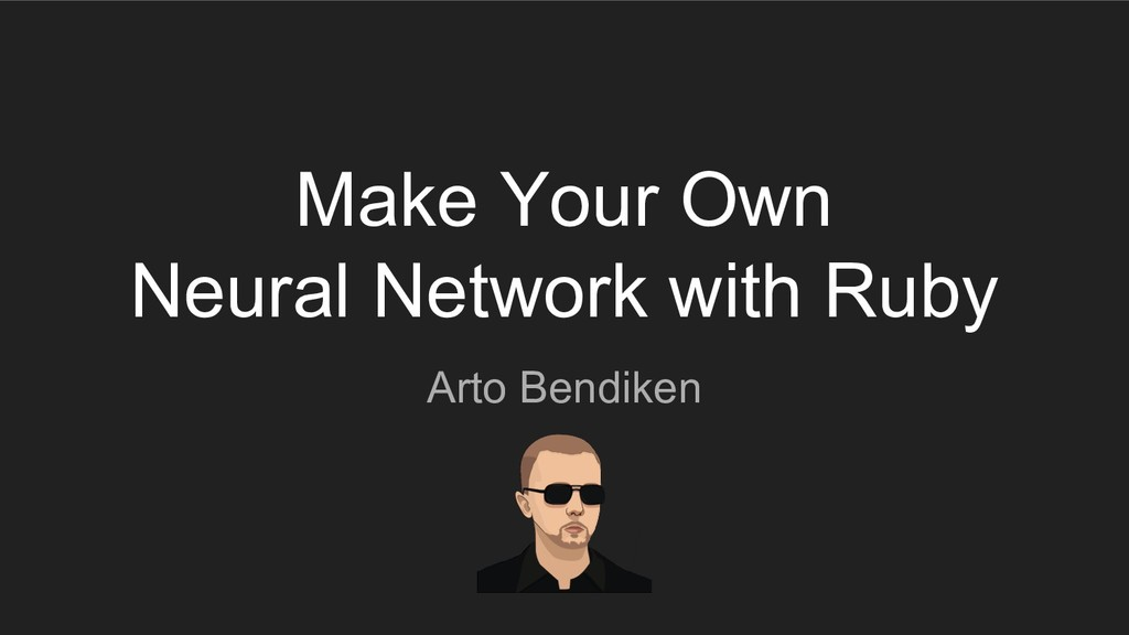 Arto Bendiken Make Your Own Neural Network with...