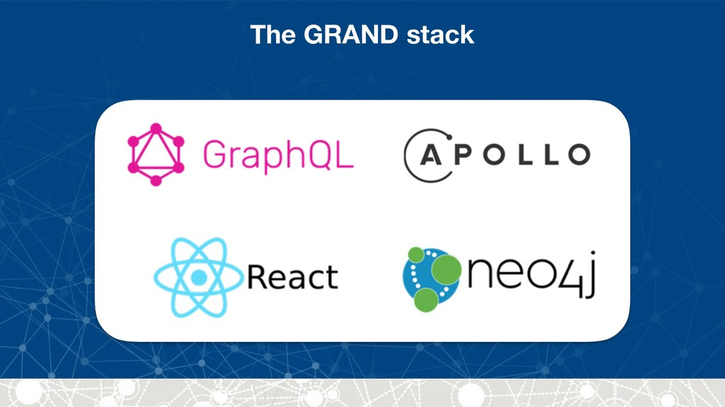 The GRAND stack