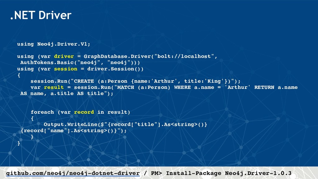.NET Driver using Neo4j.Driver.V1; using (var d...