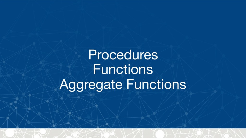 Procedures  Functions  Aggregate Functions