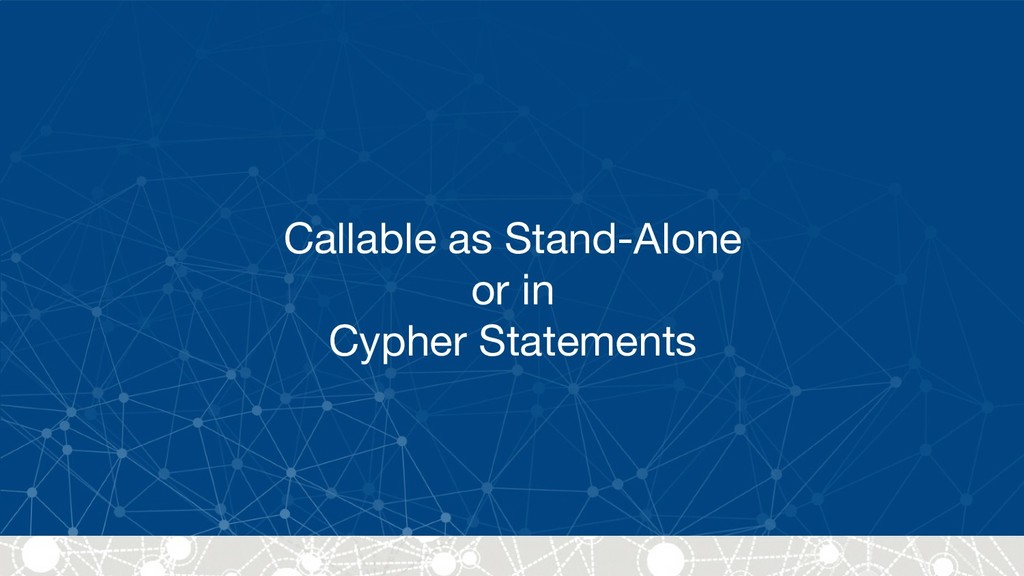 Callable as Stand-Alone  or in  Cypher Statemen...
