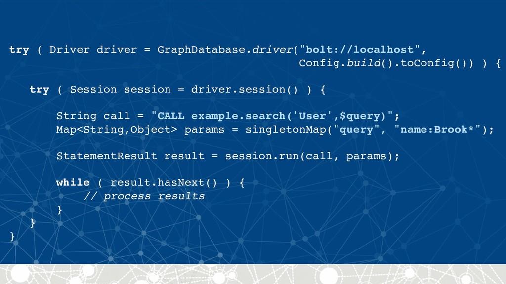 "try ( Driver driver = GraphDatabase.driver(""bol..."