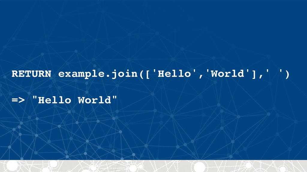 "RETURN example.join(['Hello','World'],' ') => ""..."