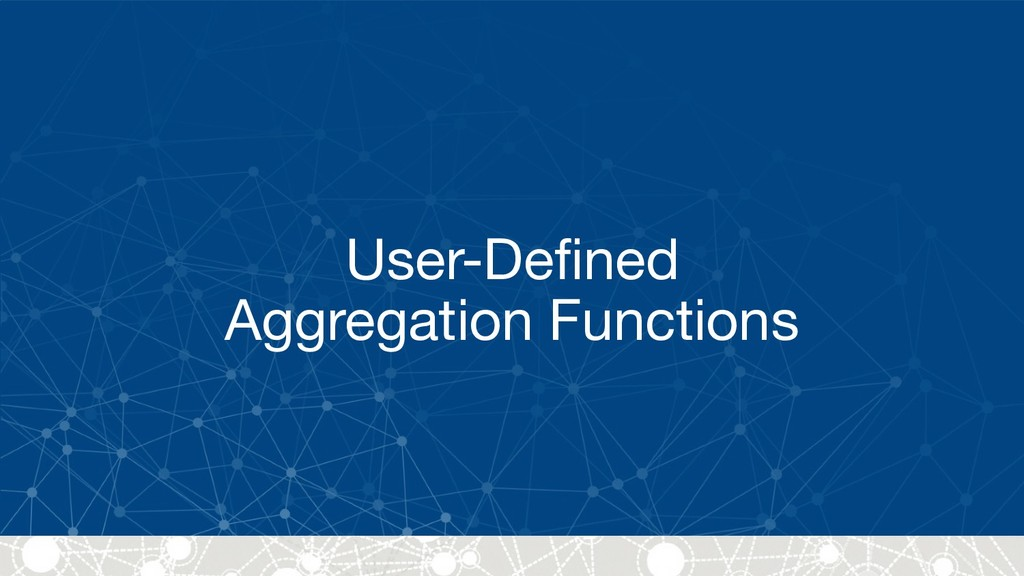 User-Defined  Aggregation Functions