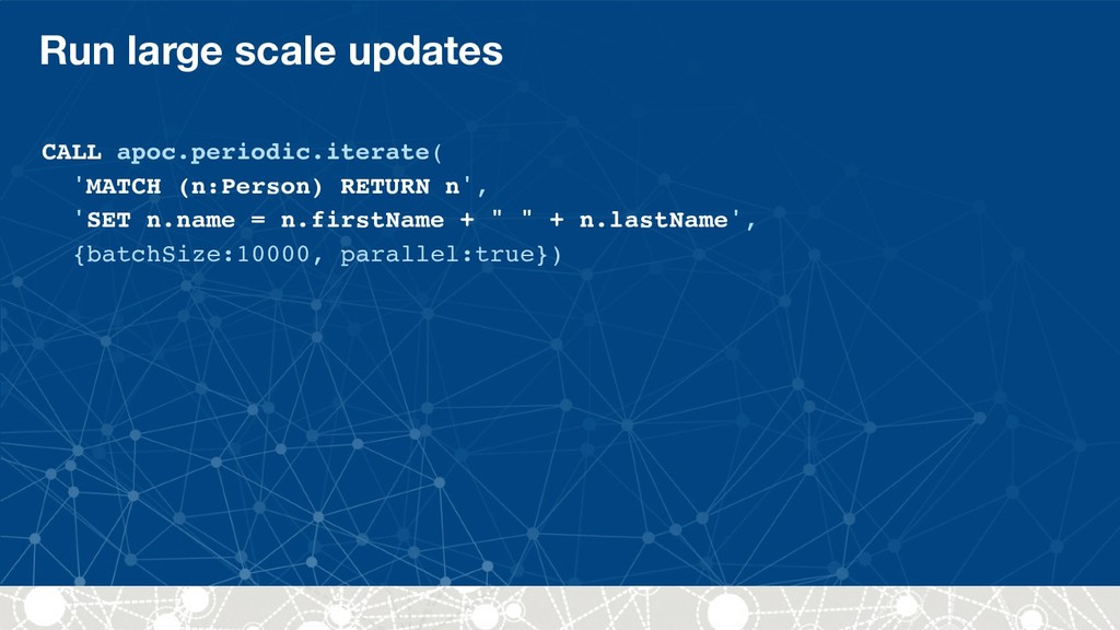 Run large scale updates CALL apoc.periodic.iter...