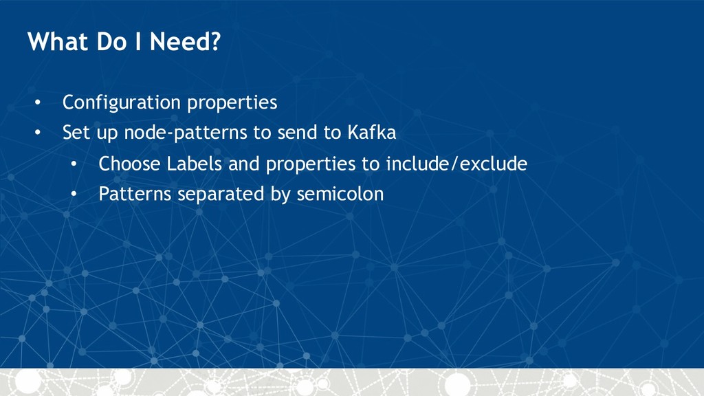 What Do I Need? • Configuration properties • Se...