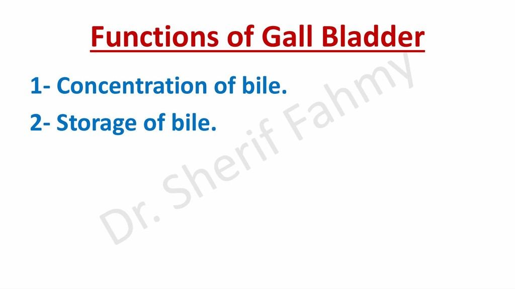 Functions of Gall Bladder 1- Concentration of b...