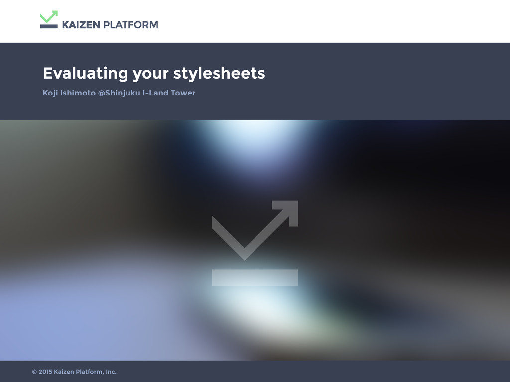 Evaluating your stylesheets Koji Ishimoto @Shin...