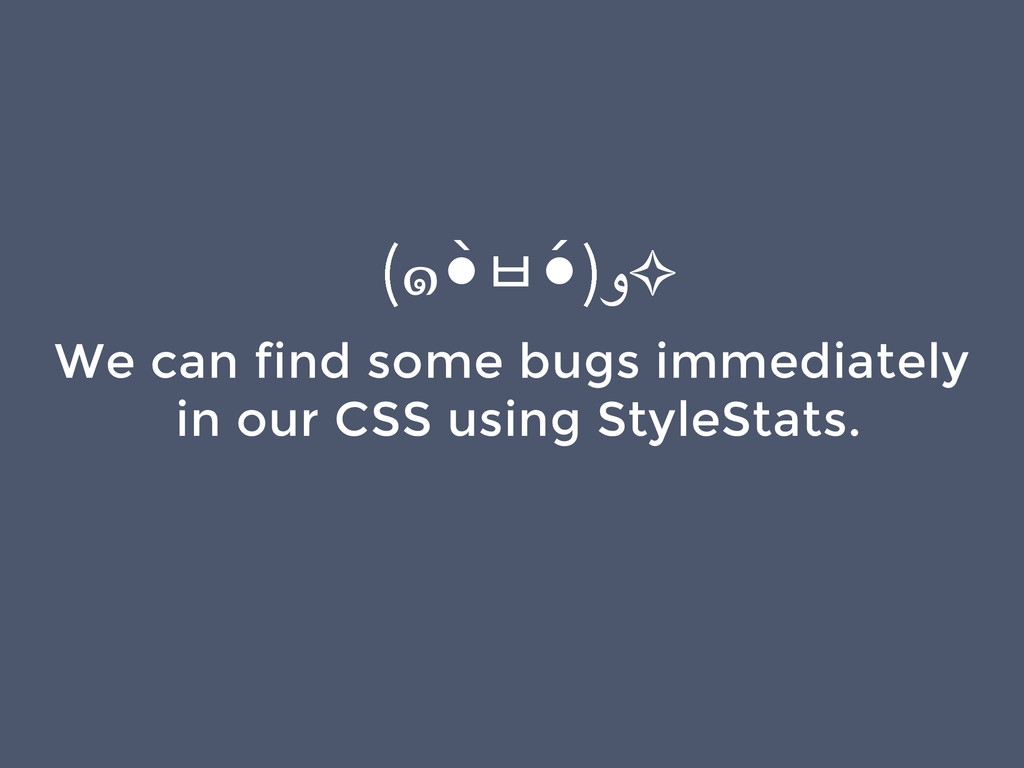 We can find some bugs immediately in our CSS us...