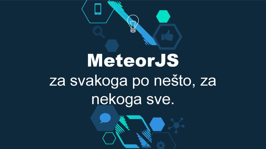 MeteorJS za svakoga po nešto, za nekoga sve.