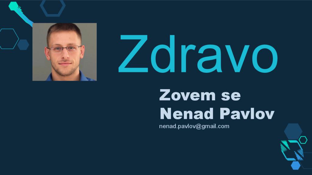 Zdravo Zovem se Nenad Pavlov nenad.pavlov@gmail...