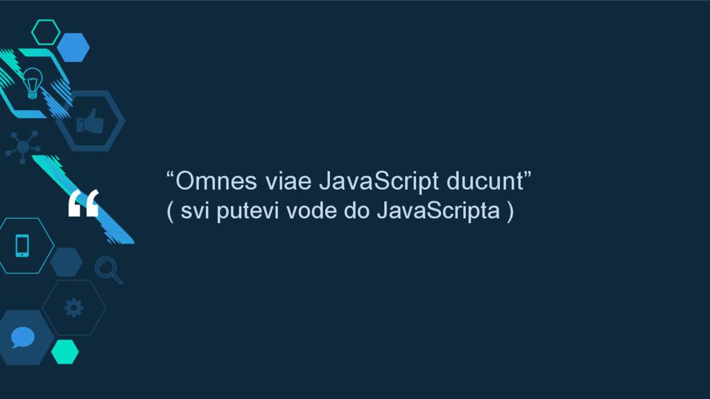 """"""" """"Omnes viae JavaScript ducunt"""" ( svi putevi v..."""