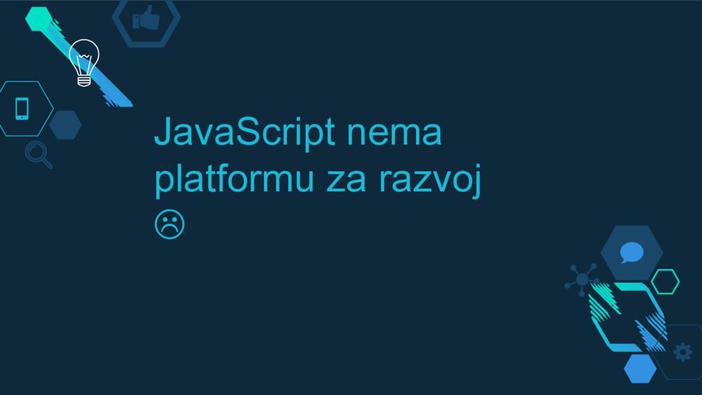 JavaScript nema platformu za razvoj 