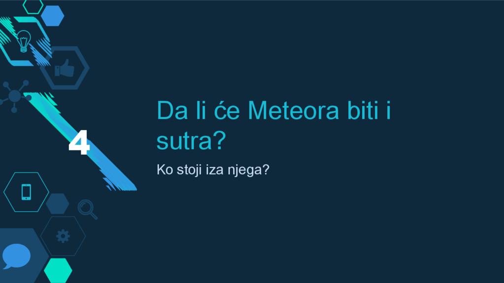 Da li će Meteora biti i sutra? Ko stoji iza nje...