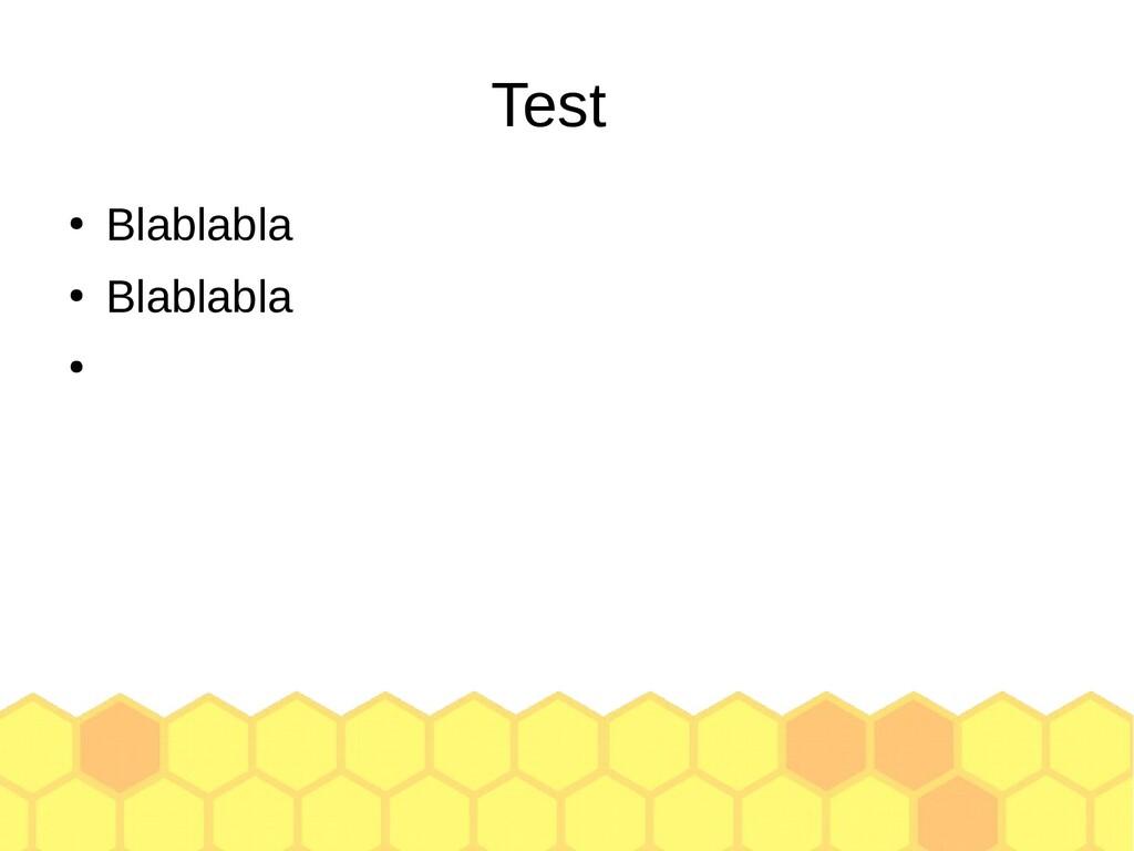 Test ● Blablabla ● Blablabla ●