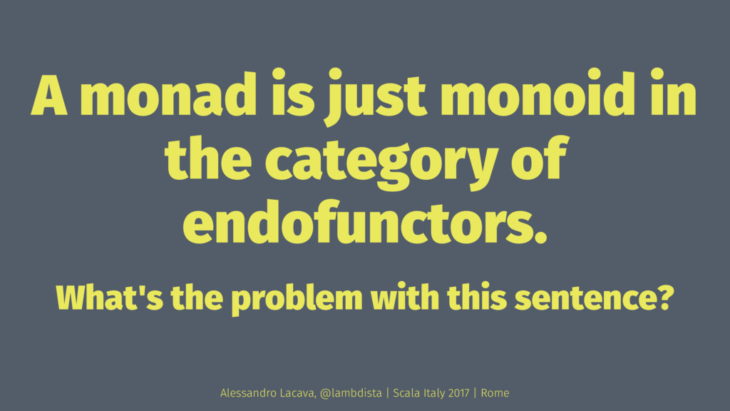 A monad is just monoid in the category of endof...