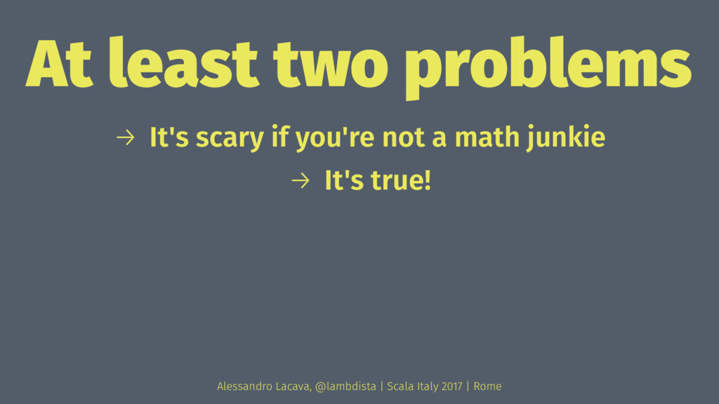 At least two problems → It's scary if you're no...
