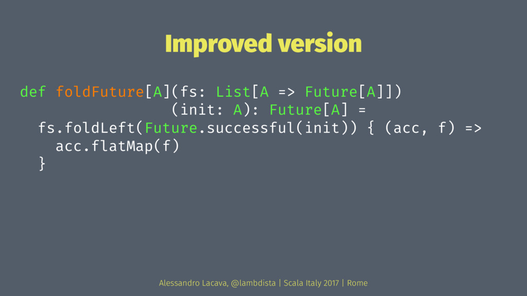 Improved version def foldFuture[A](fs: List[A =...