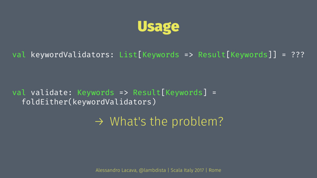 Usage val keywordValidators: List[Keywords => R...