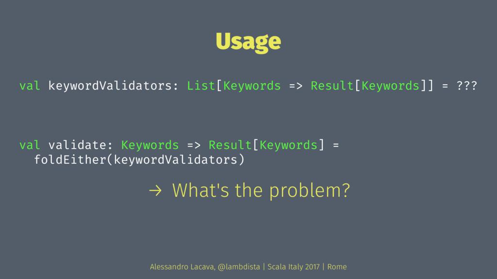 Usage val keywordValidators: List[Keywords => R...