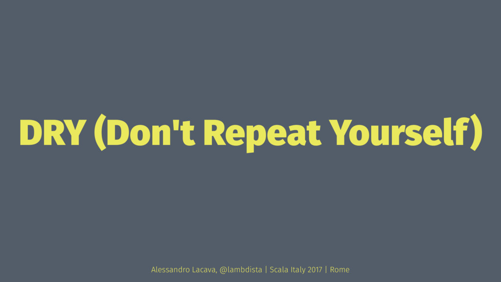DRY (Don't Repeat Yourself) Alessandro Lacava, ...