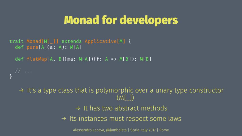 Monad for developers trait Monad[M[_]] extends ...