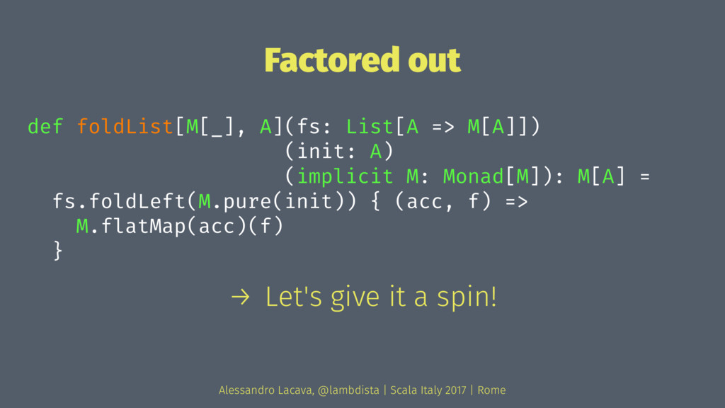 Factored out def foldList[M[_], A](fs: List[A =...