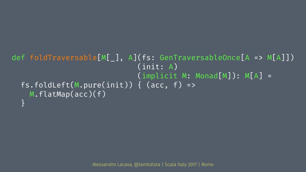 def foldTraversable[M[_], A](fs: GenTraversable...