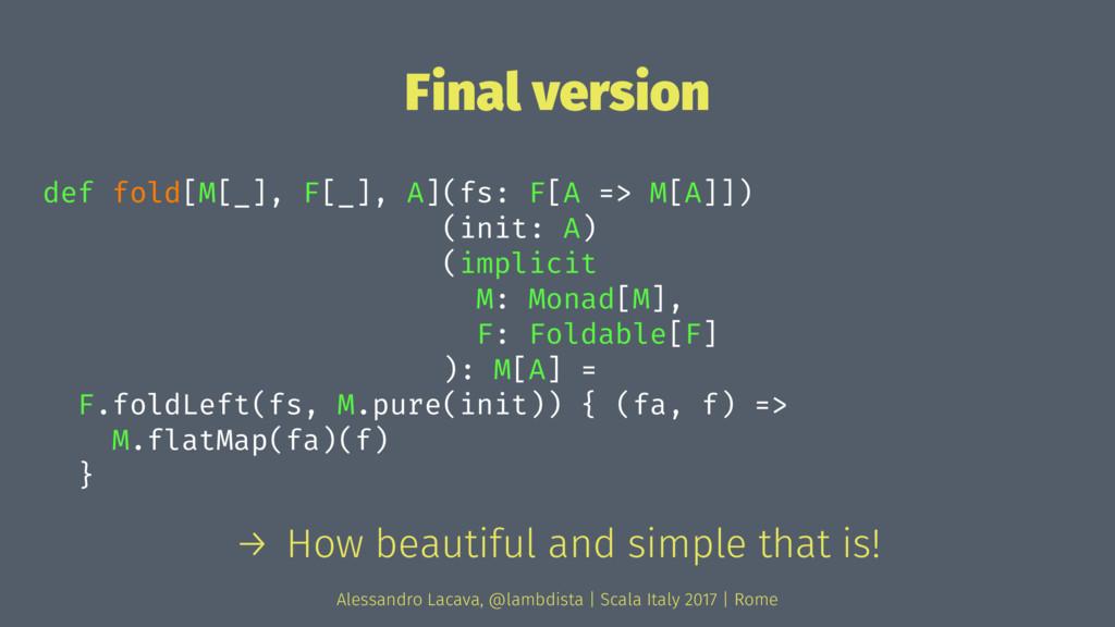 Final version def fold[M[_], F[_], A](fs: F[A =...