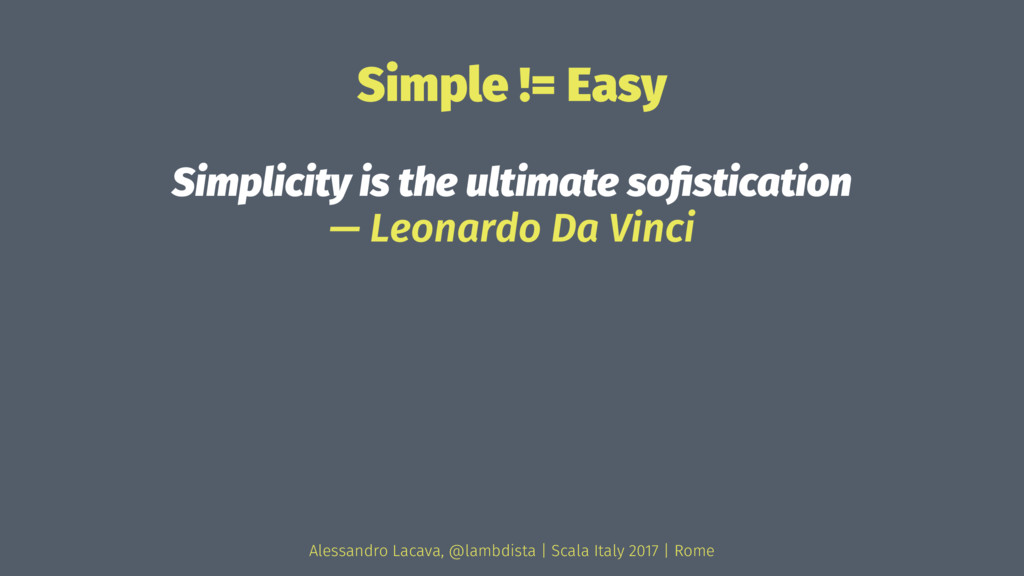 Simple != Easy Simplicity is the ultimate sofist...