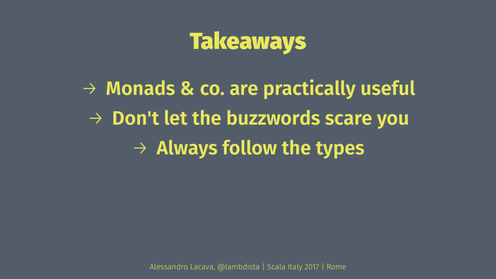 Takeaways → Monads & co. are practically useful...
