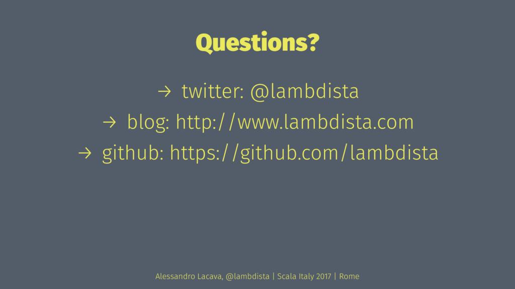 Questions? → twitter: @lambdista → blog: http:/...