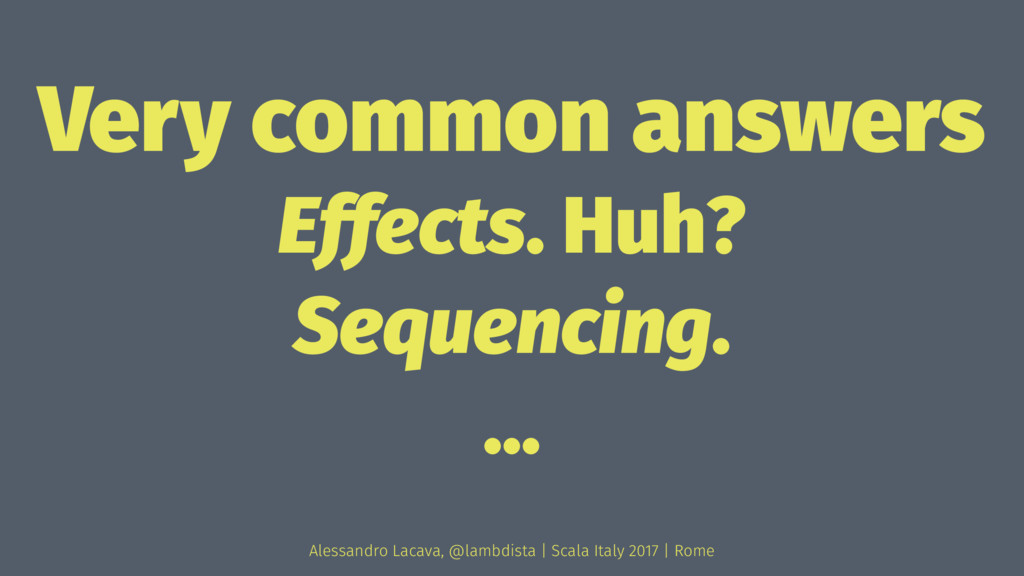 Very common answers Effects. Huh? Sequencing. ....