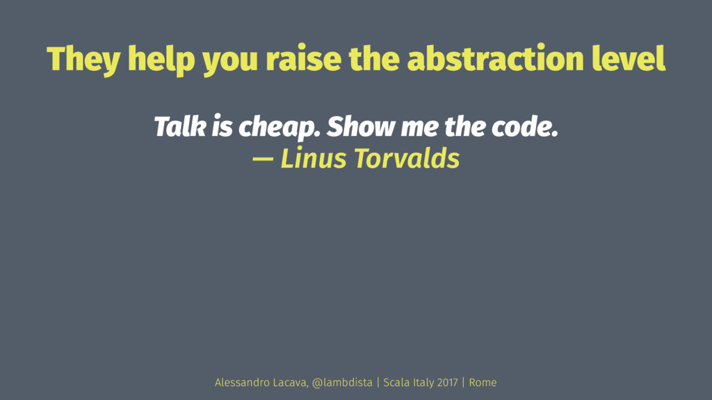They help you raise the abstraction level Talk ...