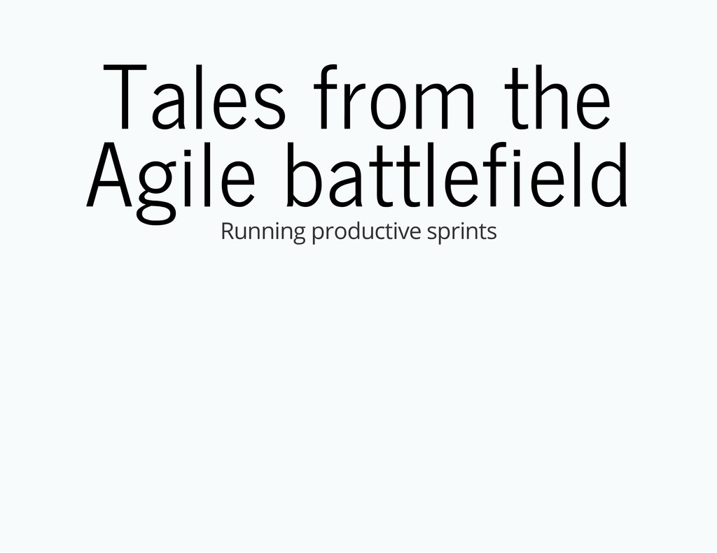 Tales from the Agile battlefield Running produc...