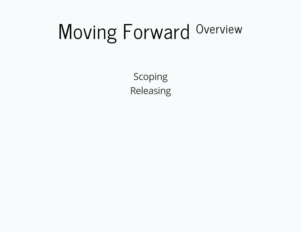 Moving Forward Overview Scoping Releasing