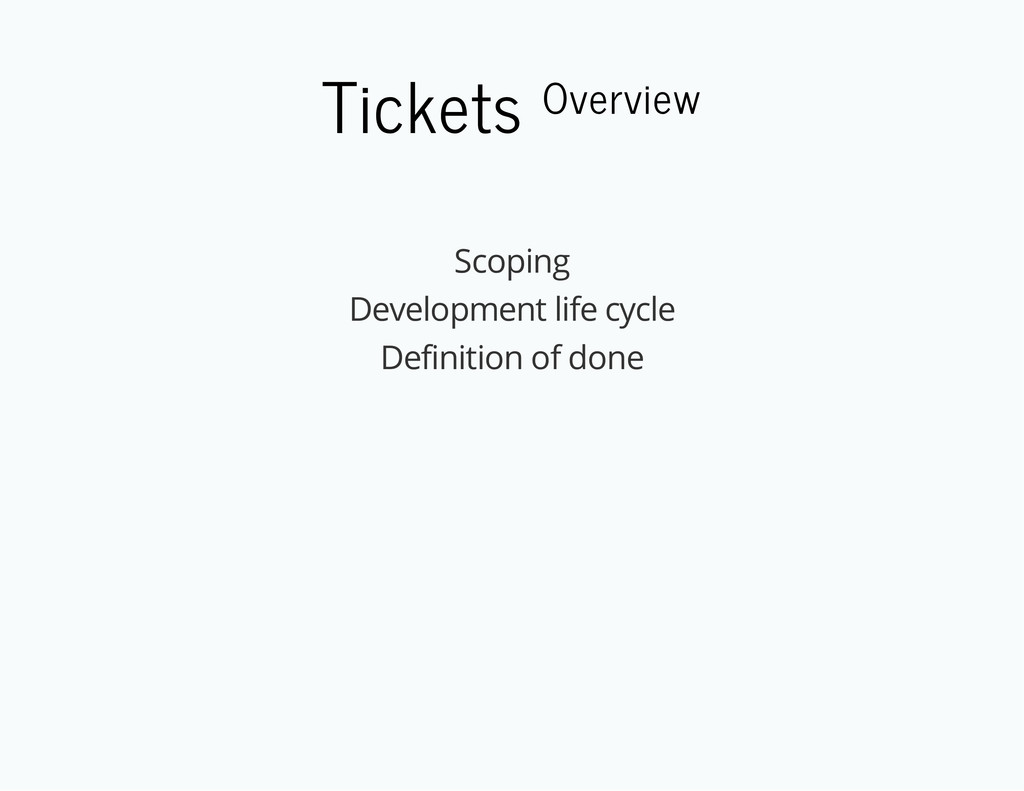 Tickets Overview Scoping Development life cycle...