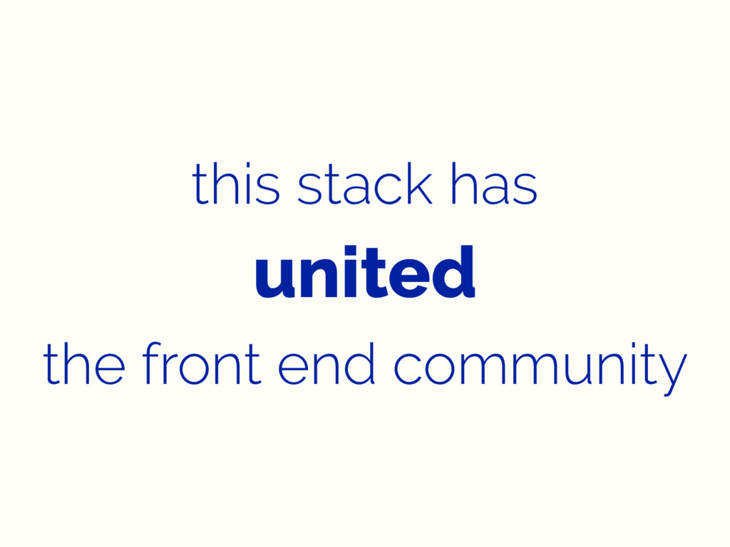 this stack has united the front end community