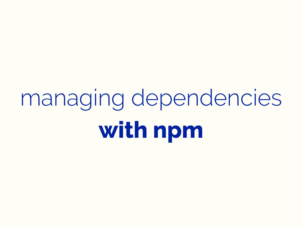 managing dependencies with npm