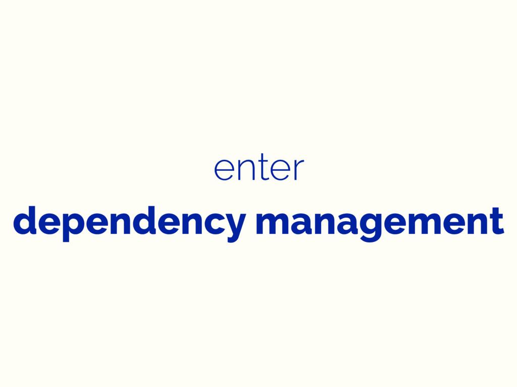 enter dependency management