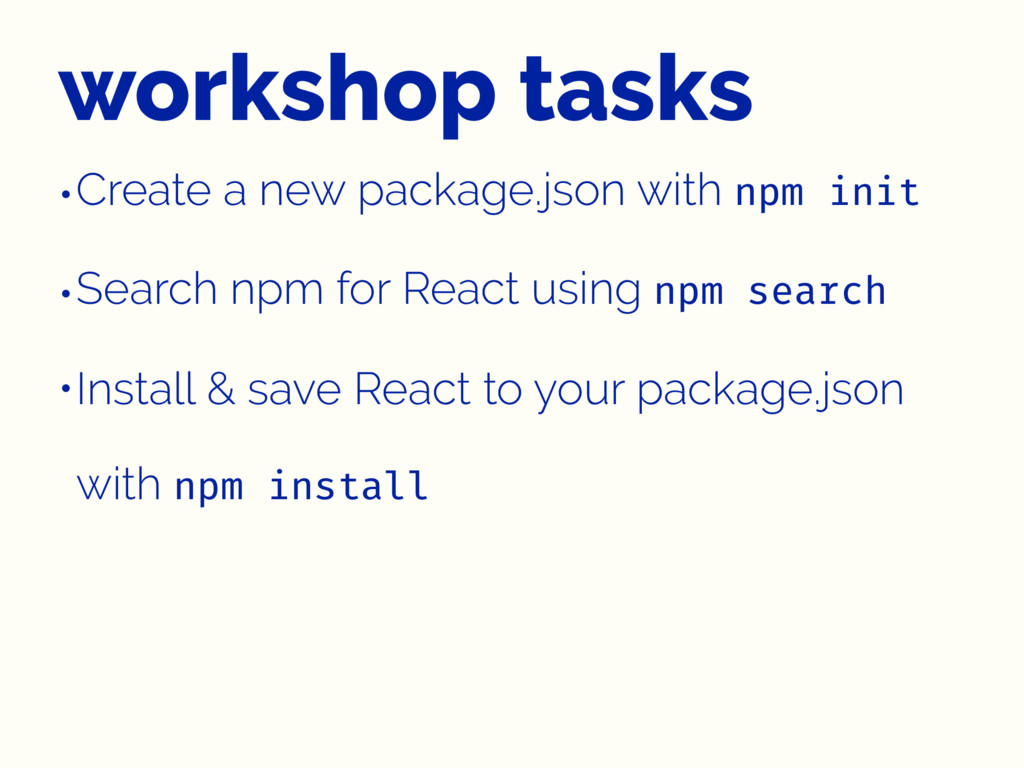 workshop tasks •Create a new package.json with ...