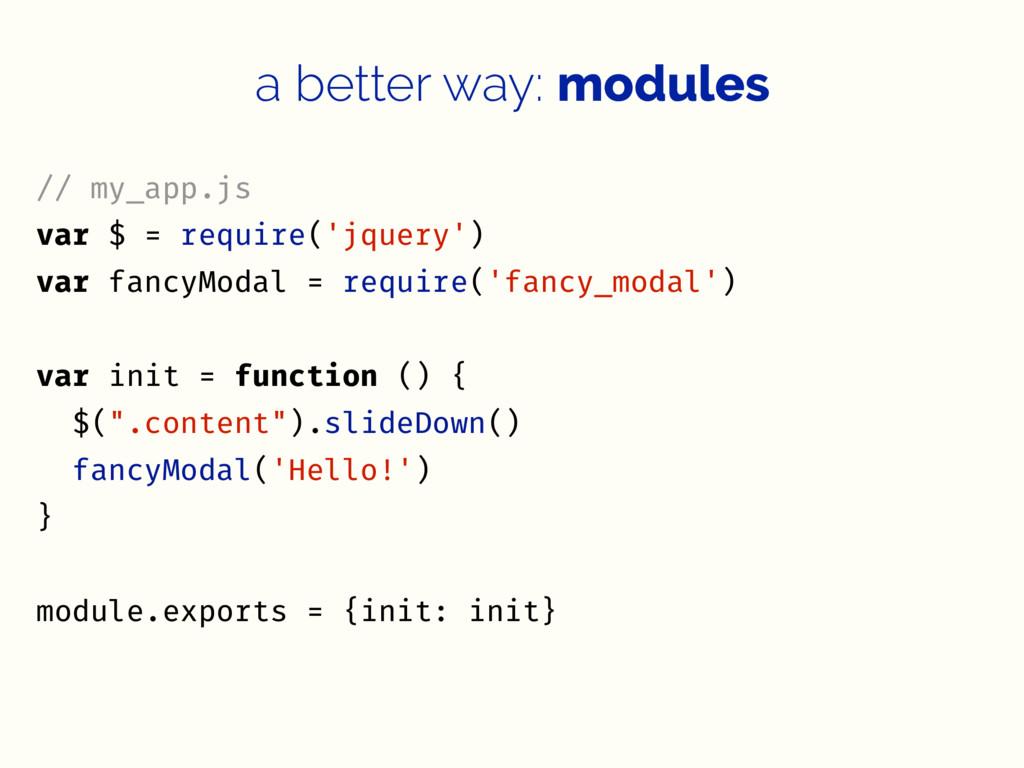 a better way: modules // my_app.js var $ = requ...